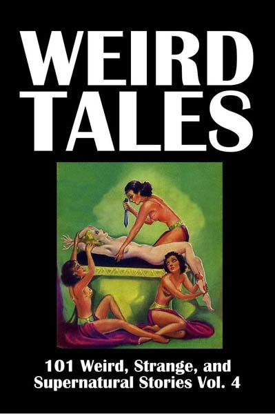 Weird Tales: 101 Weird, Strange, and Supernatural Stories Volume 4