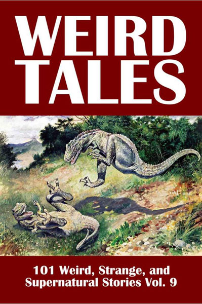Weird Tales: 101 Weird, Strange, and Supernatural Stories Volume 9