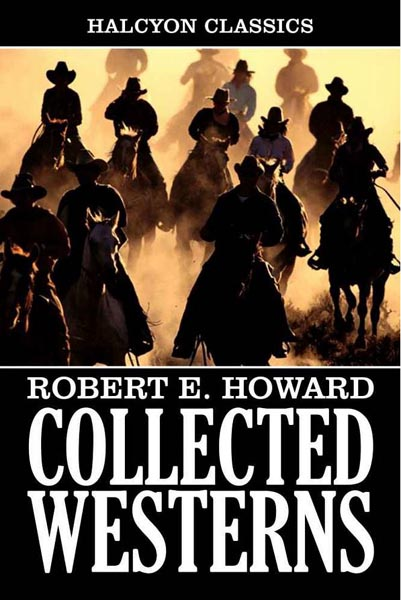 Collected Western Stories of Robert E. Howard
