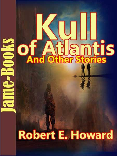 Kull of Atlantis and Other Stories
