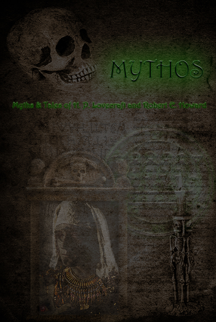 Mythos: Myths and Tales of H. P. Lovecraft and Robert E. Howard