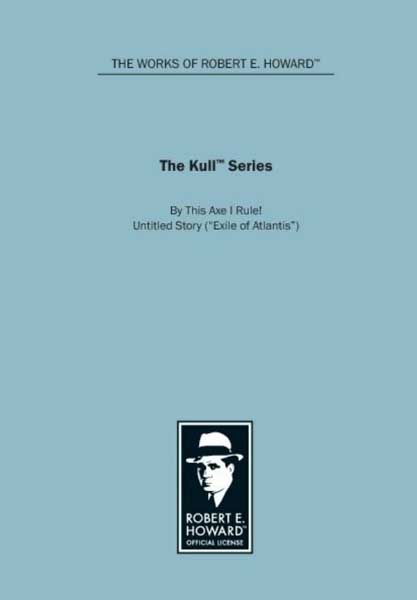 The Kull Series: By This Axe I Rule!