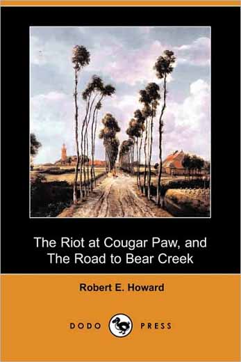 The Riot at Cougar Paw, and The Road to Bear Creek