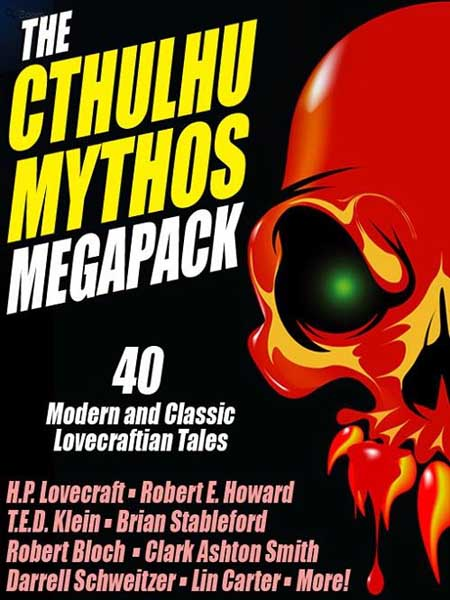 The Cthulhu Mythos Megapack: 40 Modern and Classic Lovecraftian Tales